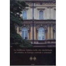 La tradizione italiana nella vita intellettuale ed artistica in Europa centrale e orientale